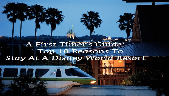 A First Timer's Guide: Top 10 Reasons To Stay At A Disney