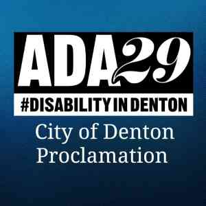 ADA29 Proclamation of Denton Disability Rights Day aimed to raise awareness for persons with disabilities to received adequate services like wheelchair accessible transportation and public utilities.