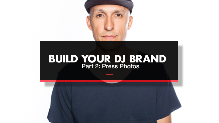 Build Your DJ Brand Part 2: Press Photos