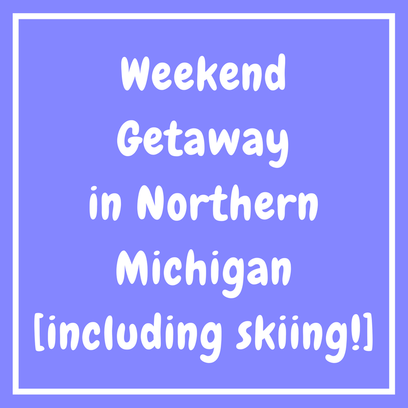 Weekend Getaway in Northern Michigan (including skiing!)