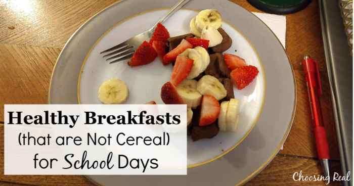 Healthy Breakfasts For School Days That Are Not Cereal Choosing Real