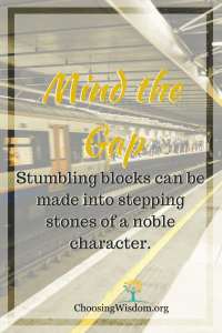 Mind the Gap Noble Character Choosing Wisdom