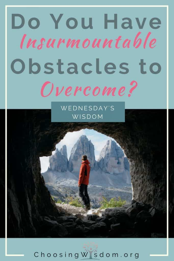 Do you have insurmountable obstacles to overcome