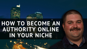 How To Become An Authority Online In Your Niche