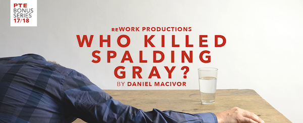 Who Killed Spalding Gray? Prairie Theatre Exchange