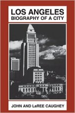 Los Angeles: Biography of a City, by John & LaRee Caughey. Image from Amazon.