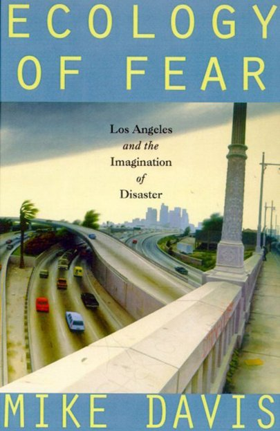 Ecology of Fear: Los Angeles and the Imagination of Disaster, by Mike Davis. Image from Amazon.