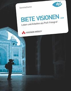 David DuChemin: Biete Visionen. Leben und arbeiten als Profifotograf. Rezension.