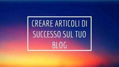 Creare Articoli di successo sul tuo blog