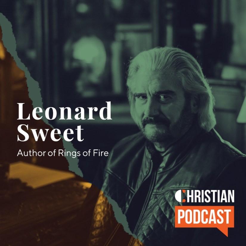 Leonard Sweet Rings of Fire on Christian Podcast