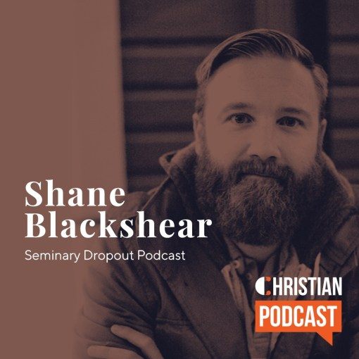 Seminary Dropout Podcast Christian Podcast Shane Blackshear