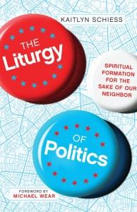 Liturgy of Politics Kaitlyn Schiess Christian Podcast Interview Review