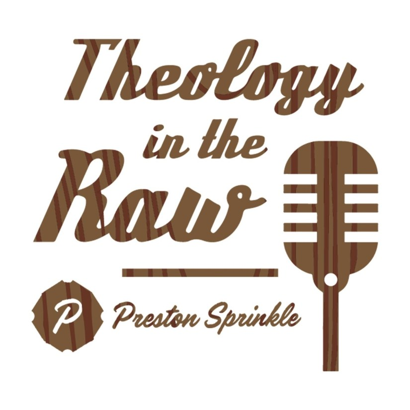 Theology In the Raw Podcast with Preston Sprinkle