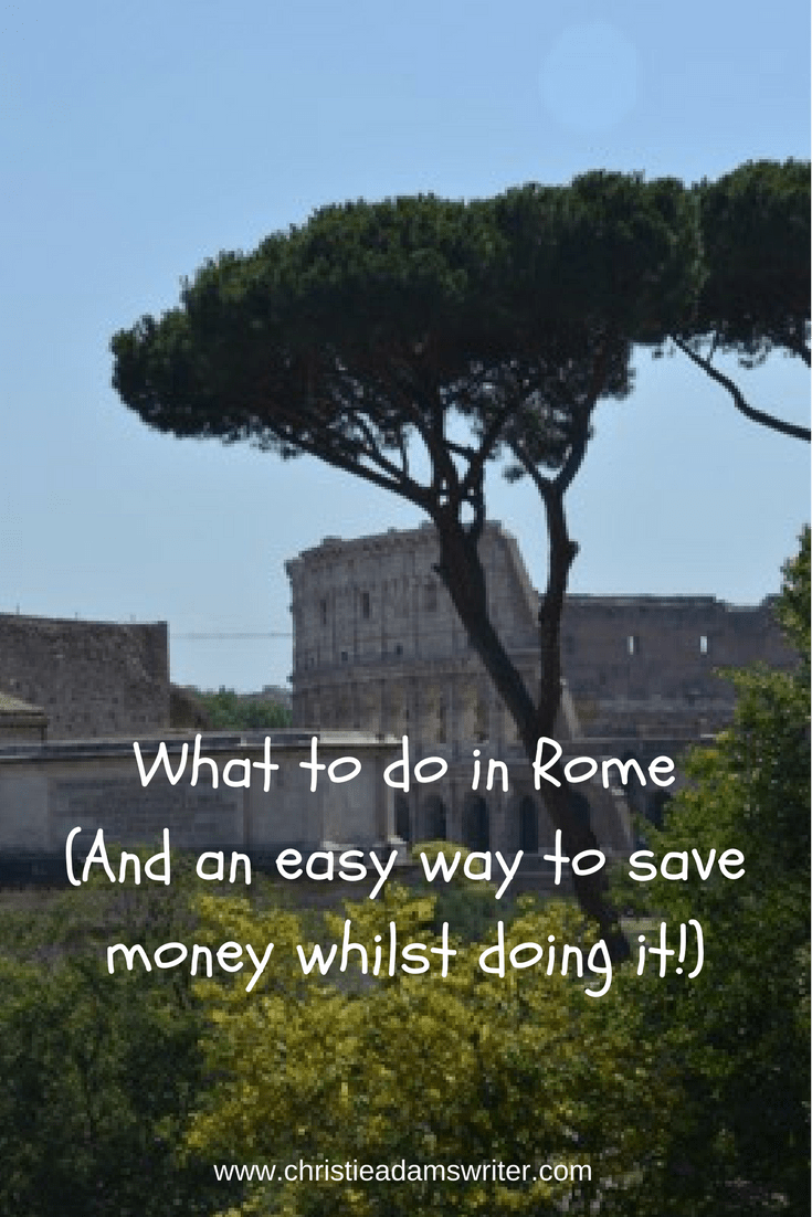 What to do in Rome (And an easy way to save money whilst doing it!)