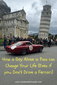 How a Day Alone in Pisa can Change Your Life (Even if you Don't Drive a Ferrari)