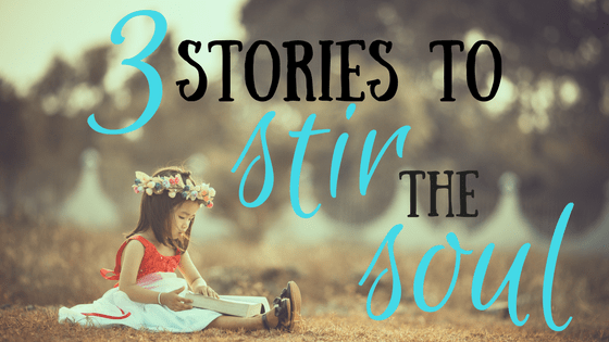 3 Stories that stir the soul of your children