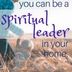 Moms can be spiritual leaders too! #familyfaith #Bible