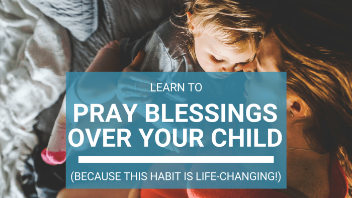 Learn to pray blessings over your child