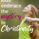 There is a lot of mystery in Christianity, and some kids intuitively embrace the mysteries of worship, prayer, and even theological mysteries like the Trinity. Here is some Christian parenting advice to help understand your child more, and help them embrace the mystery in Christianity. #Christianity #Christianparenting #Christianmysticism #sacredpathwaysforkids