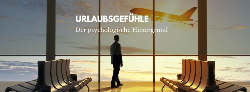 Urlaubsgefühle - Reisepsychologie - Psychologischer Hintergrund zu Reisen