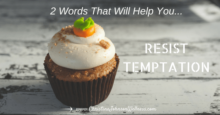 2 Words That Will Help You Resist Food Temptations