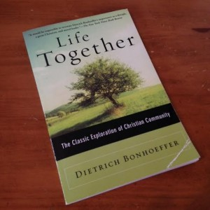 Life Together by Dietrich Bonhoeffer