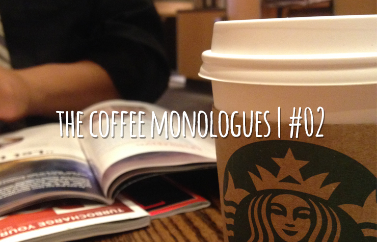 The Coffee Monologues | #02