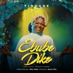 """MP3 Download: """"Ebube Dike"""" from Tinuade"""