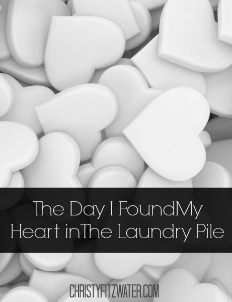The Day I Found My Heart in the Laundry Pile -christyfitzwater.com
