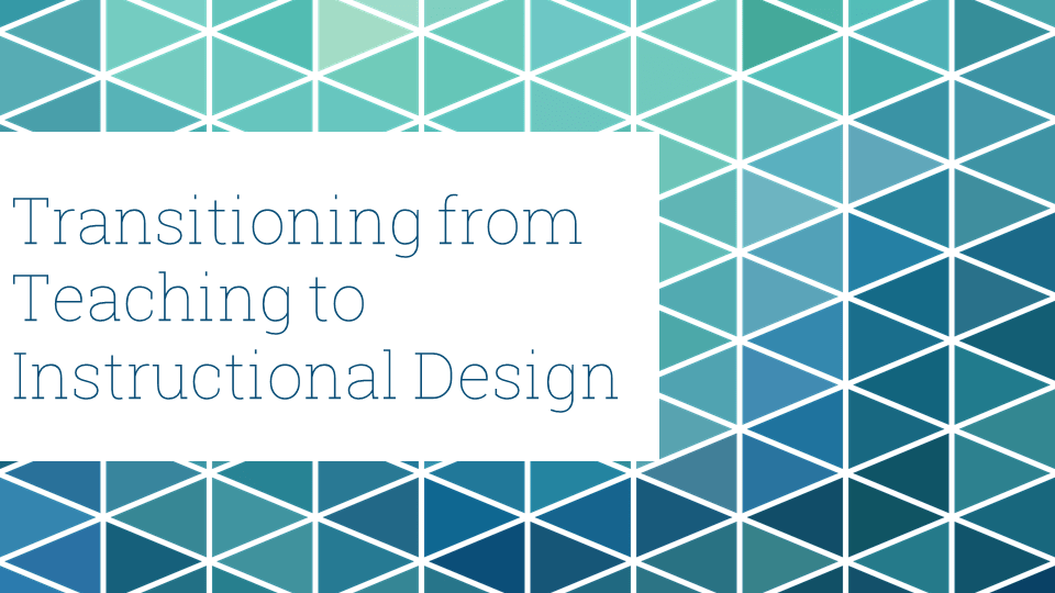 Transitioning From Teaching To Instructional Design Experiencing Elearning