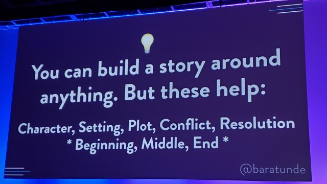 You can build a story around anything. But these help: Character, Setting, Plot, Conflict, Resolution *Beginning, Middle, End*
