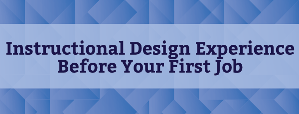 Instructional Design Experience Before Your First Job
