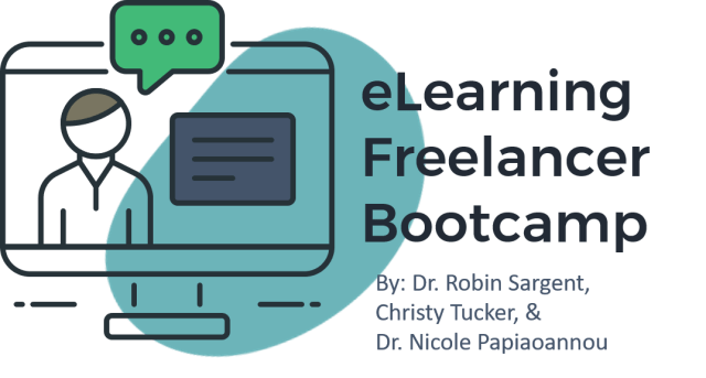 eLearning Freelancer Bootcamp by Dr. Robin Sargent, Christy Tucker, & Nicole Papiaoannou