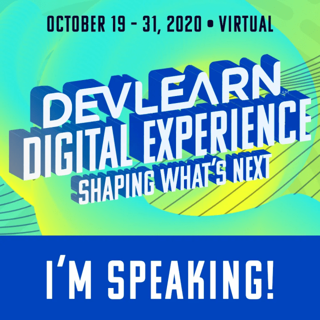DevLearn Digital Experience Shaping What's Next I'm Speaking!  October 19-31, 2020 Virtual