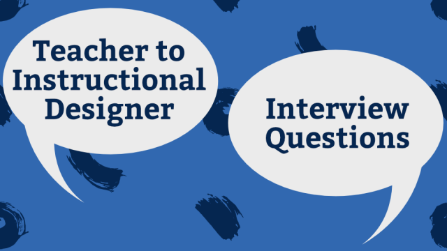 Speech bubbles with text Teacher to instructional designer interview questions