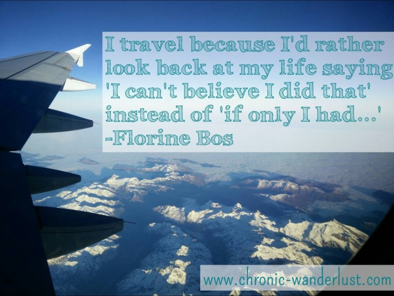 I travel because I'd rather look back at my life saying I cant believe