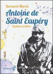 odoya_Antoine de Saint Exupéry. Il pilota scrittore_chronicalibri