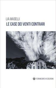 Lia Maselli – Le case dei venti contrari_chronicalibri