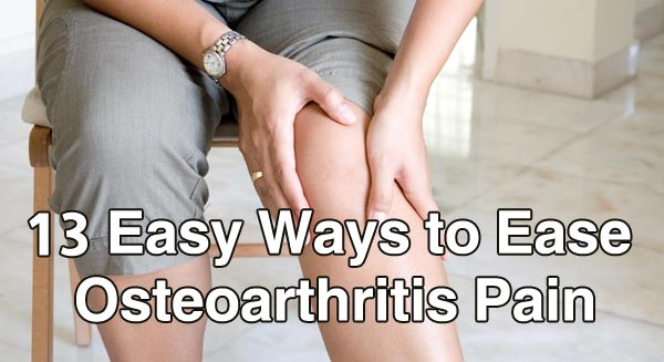 13 Easy Ways to Ease Osteoarthritis Pain