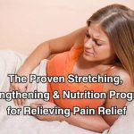 The Proven Stretching, Strengthening and Nutrition Program for Relieving Pain Relief
