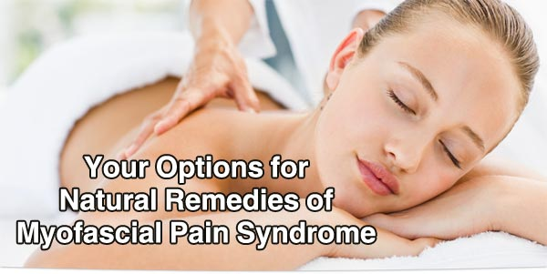 Your Options for Natural Remedies of Myofascial Pain Syndrome