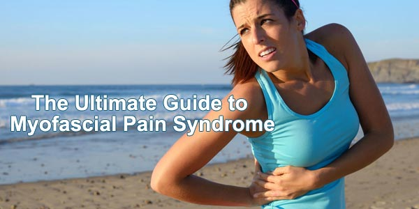 The Ultimate Guide to Myofascial Pain Syndrome