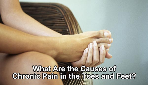 What Are the Causes of Chronic Pain in the Toes and Feet?