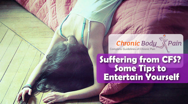 How to Entertain Yourself When You Have Chronic Fatigue Syndrome