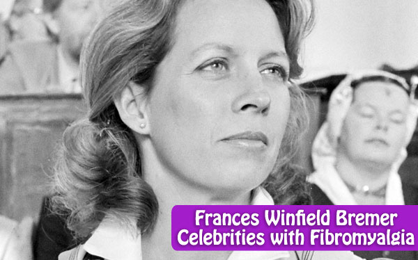 Frances Winfield Bremer Celebrities with Fibromyalgia