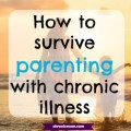 how to survive parenting with chronic illness