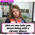 stuff no one tells you about living with a chronic illness