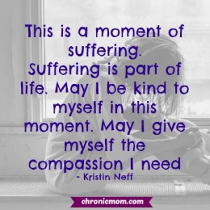 This is a moment of suffering. Suffering is a part of life. May I be kind to myself in this moment. May I give myself the compassion I need