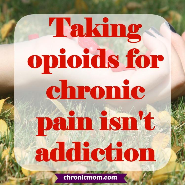Taking opioids for chronic pain isn't addiction