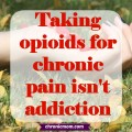 taking opioids for chronic pain isn't addiction
